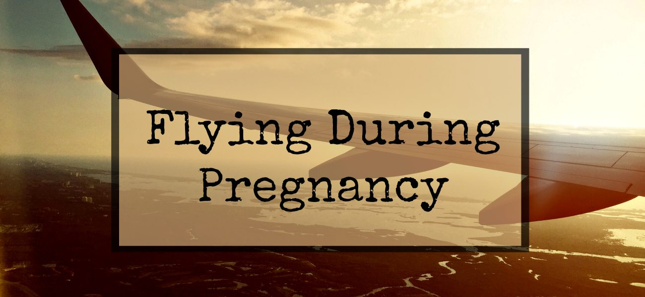 flying during pregnancy