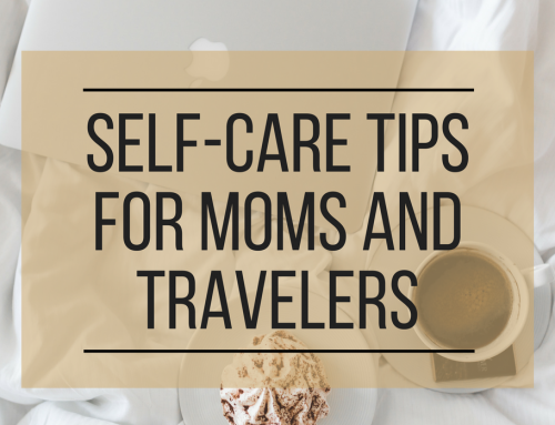 The Importance of Self-Care for Moms and Travelers