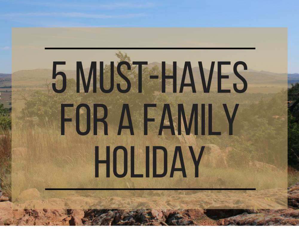 5 Essential Must-Haves for a Family Holiday