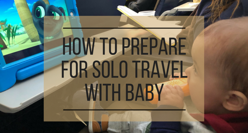 how to prepare for solo travel with baby