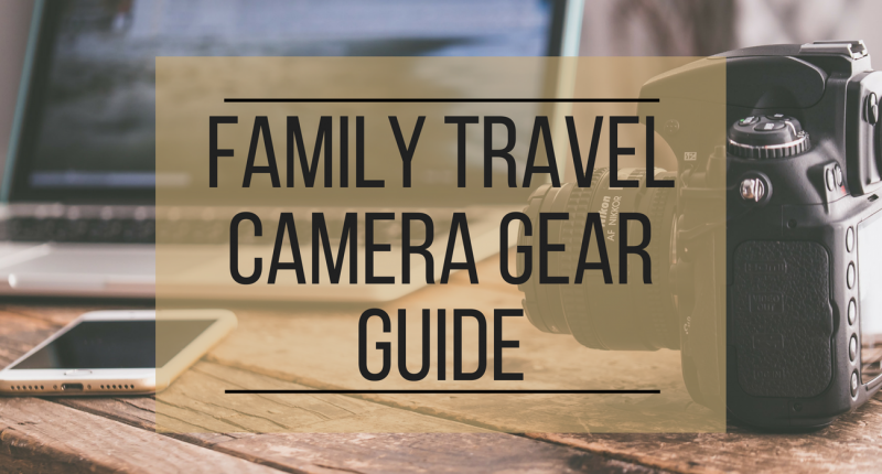 Family Travel Camera Gear