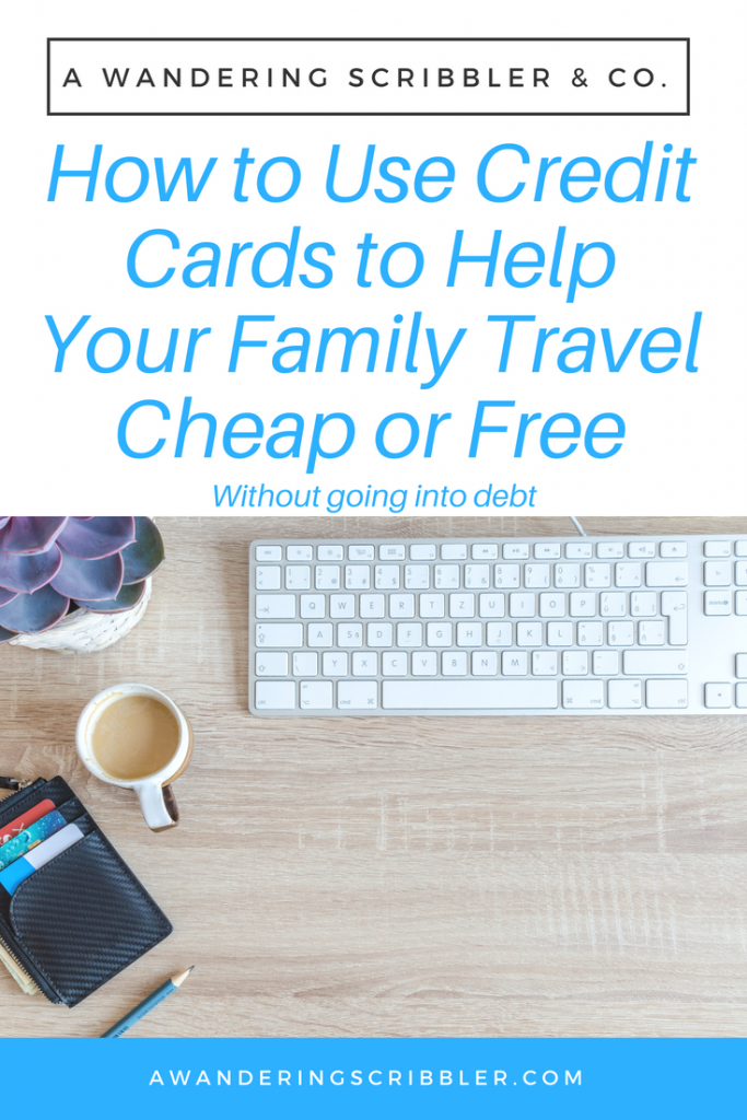 How to Use Credit Cards to Help Your Family Travel Cheap or Free
