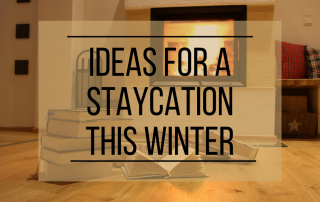 Ideas for a staycation this winter
