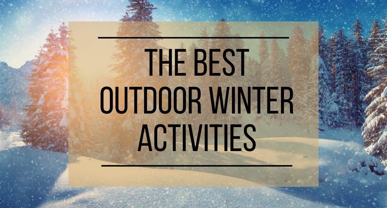 The Best Outdoor Winter Activities