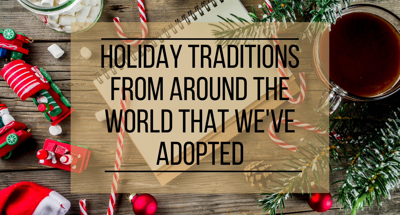 Holiday Traditions from Around the World that We've Adopted