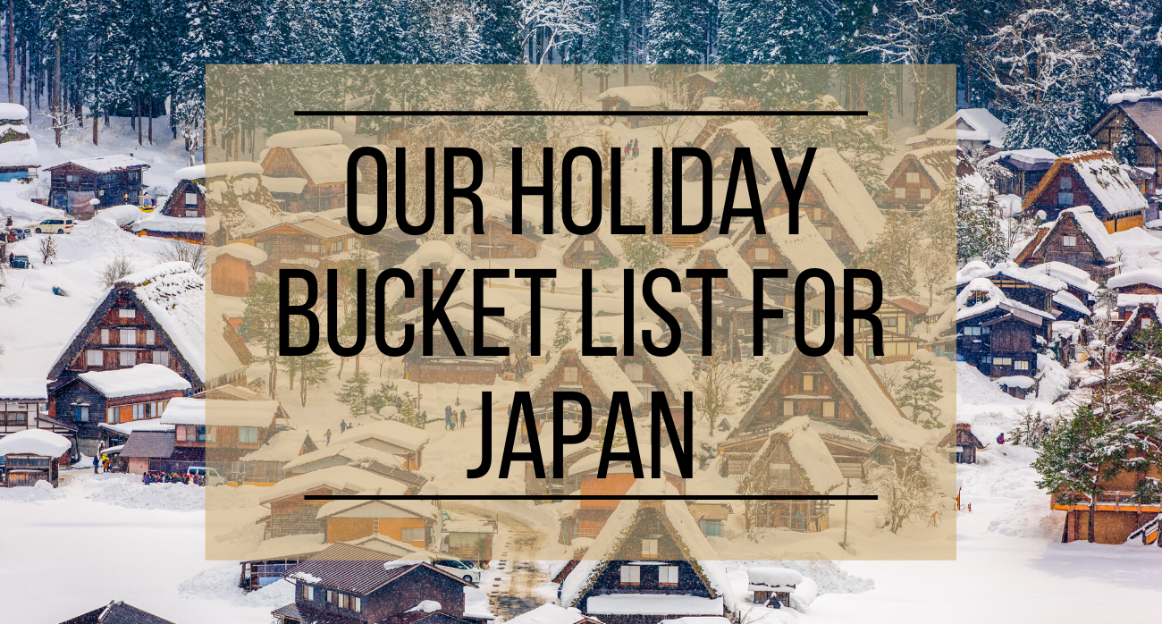 Our Holiday Bucket List for Japan