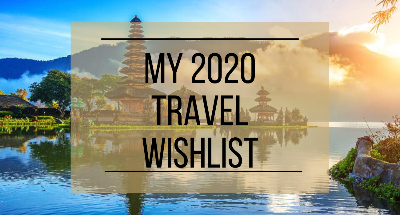 2020 Travel Wishlist
